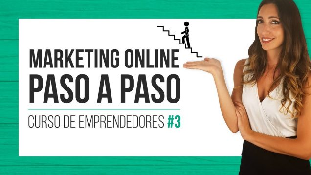 Curso Marketing online paso a paso – Curso de emprendedores #3